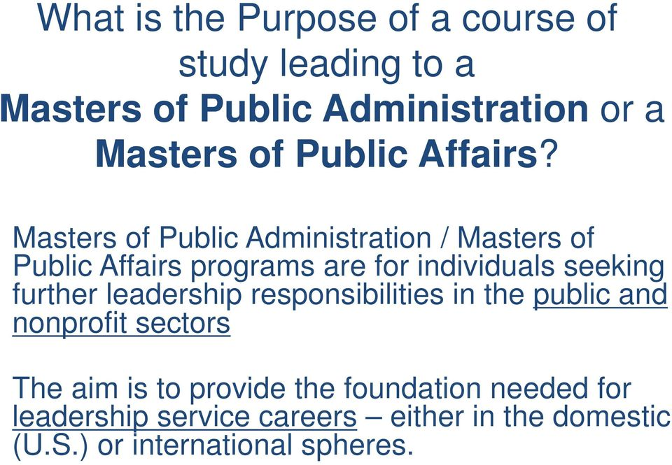 Masters of Public Administration / Masters of Public Affairs programs are for individuals seeking