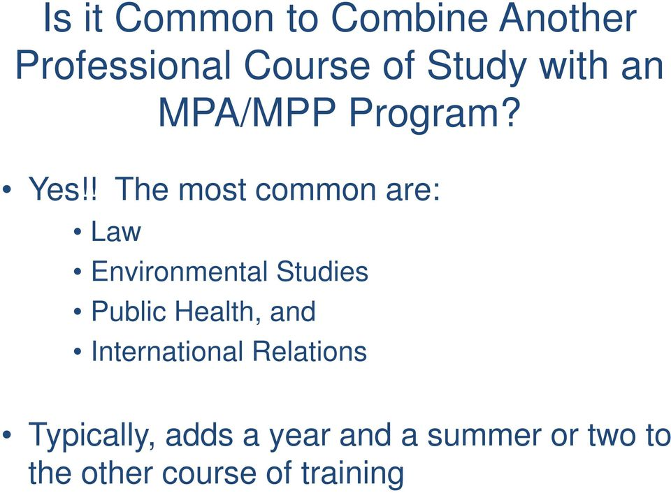 ! The most common are: Law Environmental Studies Public Health,