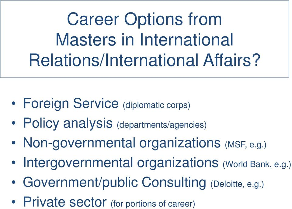 Non-governmental organizations (MSF, e.g.) Intergovernmental organizations (World Bank, e.