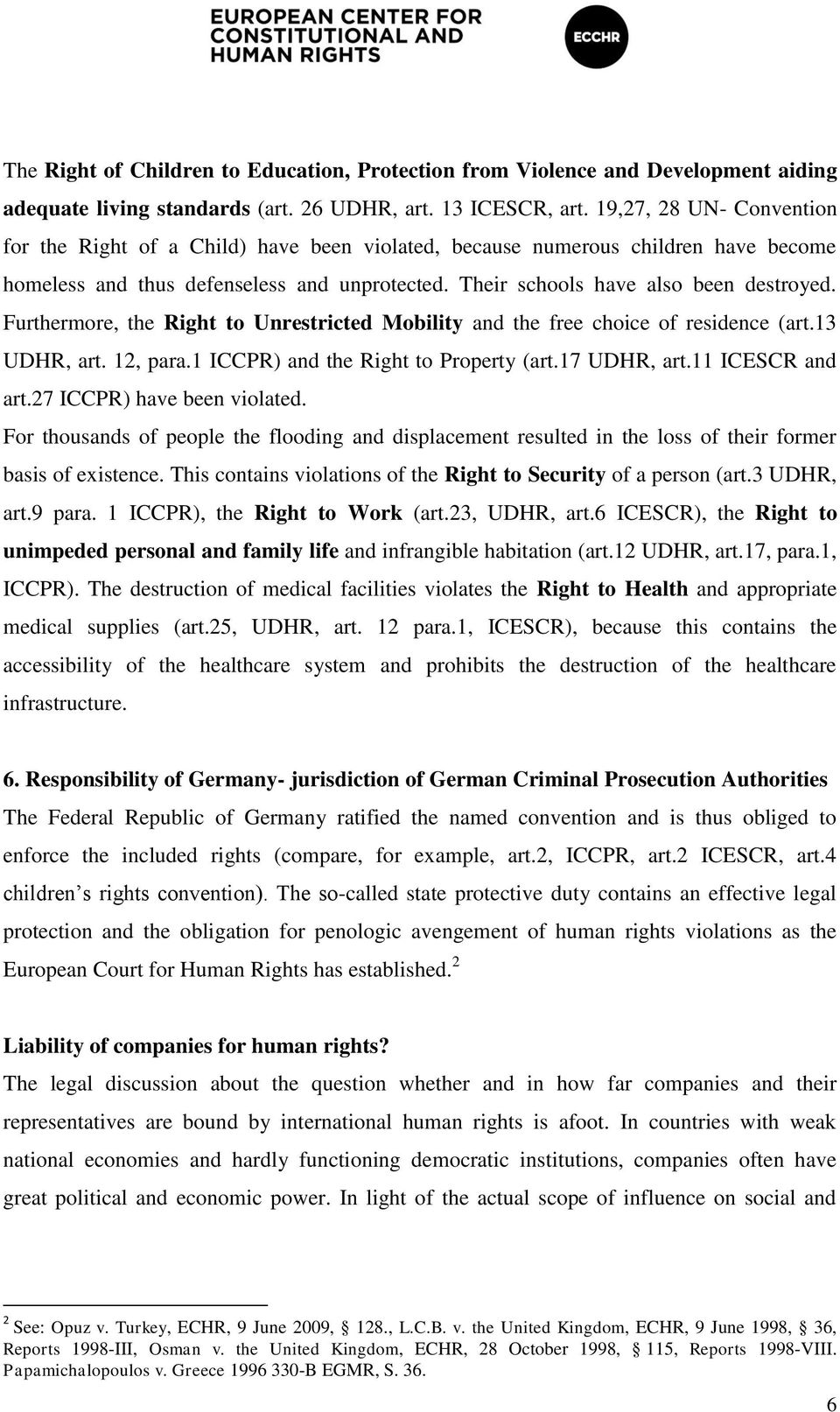 Furthermore, the Right to Unrestricted Mobility and the free choice of residence (art.13 UDHR, art. 12, para.1 ICCPR) and the Right to Property (art.17 UDHR, art.11 ICESCR and art.