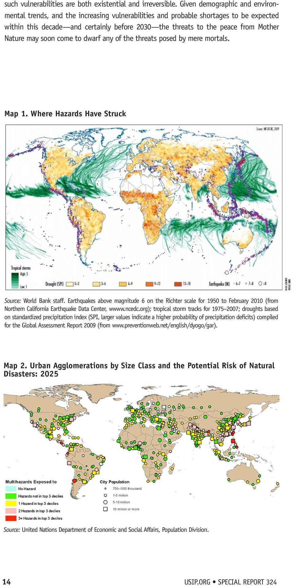 Nature may soon come to dwarf any of the threats posed by mere mortals. Map 1. Where Hazards Have Struck Source: World Bank staff.