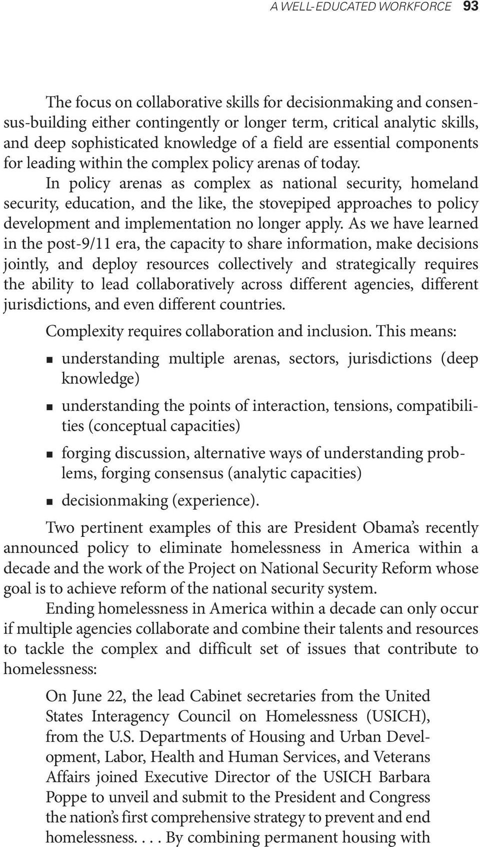 In policy arenas as complex as national security, homeland security, education, and the like, the stovepiped approaches to policy development and implementation no longer apply.