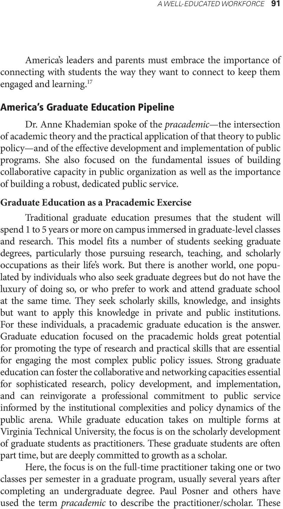 Anne Khademian spoke of the pracademic the intersection of academic theory and the practical application of that theory to public policy and of the effective development and implementation of public
