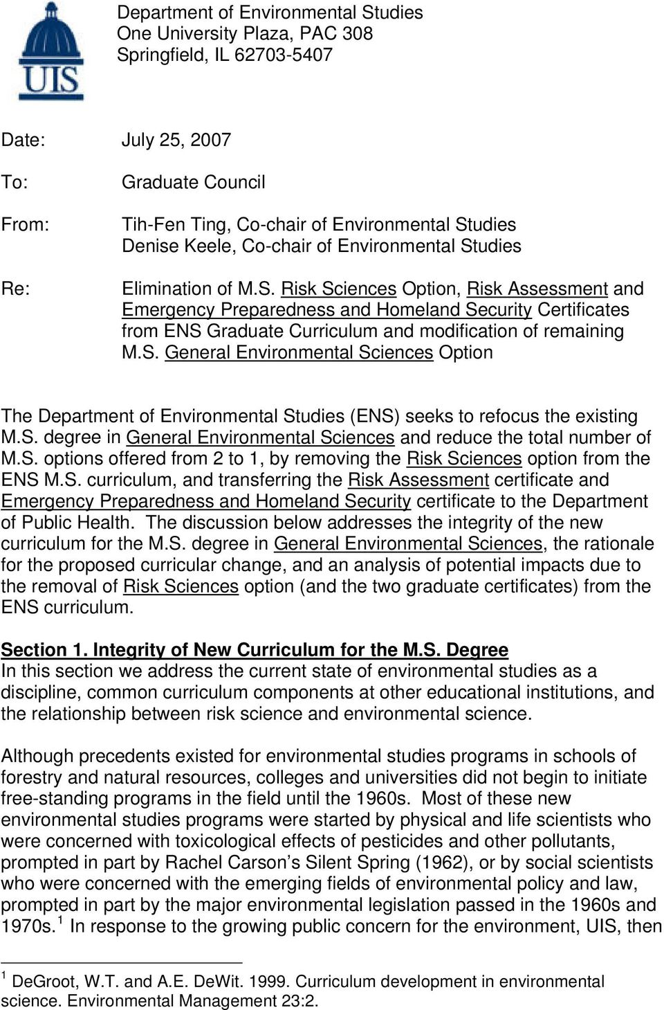 S. General Environmental Sciences Option The Department of Environmental Studies (ENS) seeks to refocus the existing M.S. degree in General Environmental Sciences and reduce the total number of M.S. options offered from 2 to 1, by removing the Risk Sciences option from the ENS M.