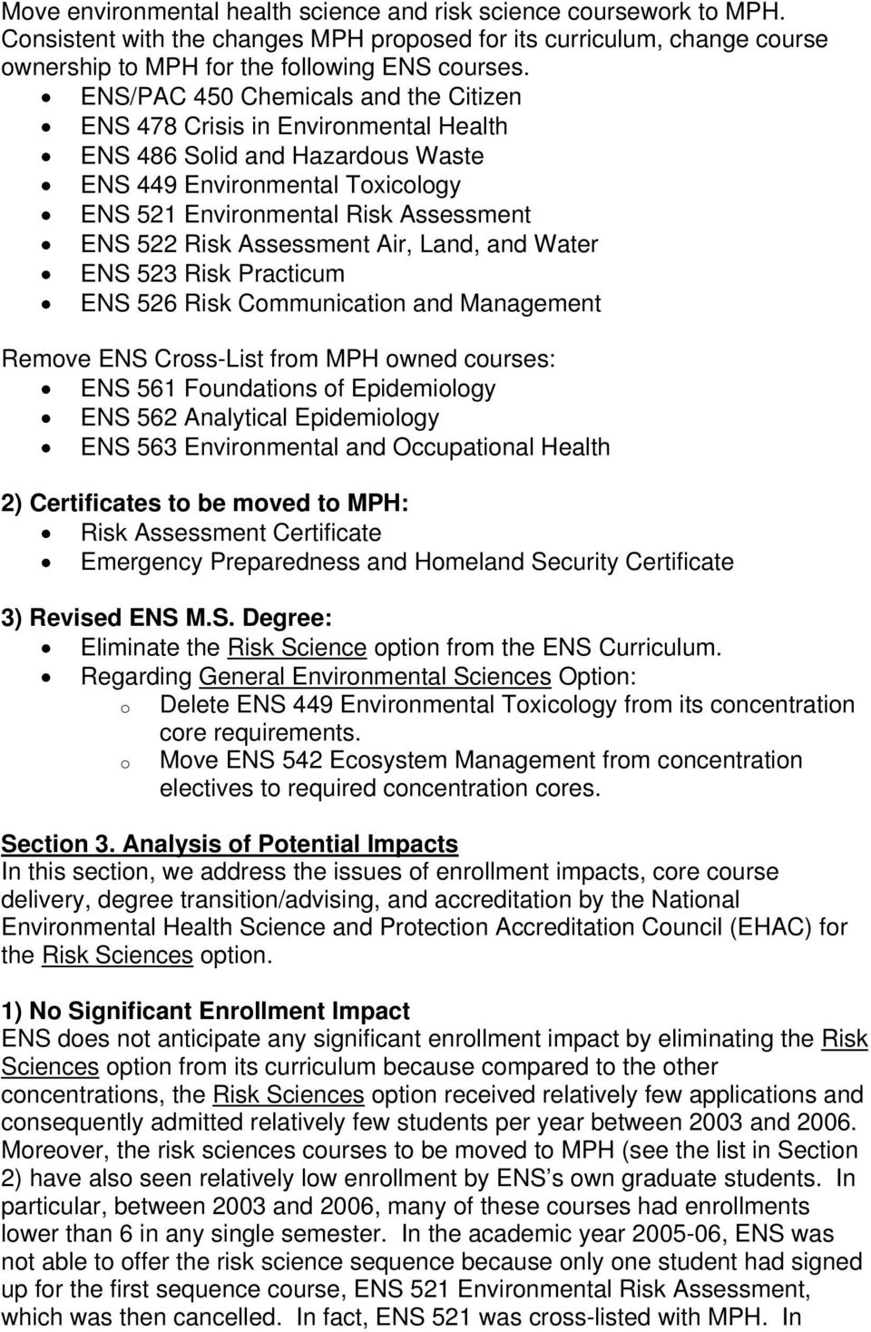 Assessment Air, Land, and Water ENS 523 Risk Practicum ENS 526 Risk Communication and Management Remove ENS Cross-List from MPH owned courses: ENS 561 Foundations of Epidemiology ENS 562 Analytical