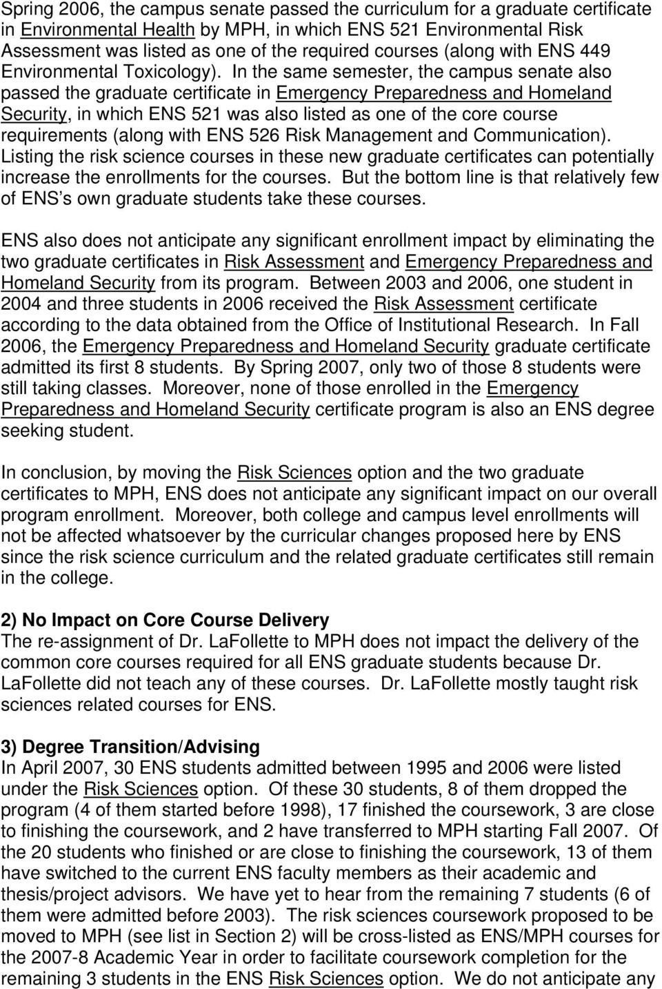 In the same semester, the campus senate also passed the graduate certificate in Emergency Preparedness and Homeland Security, in which ENS 521 was also listed as one of the core course requirements