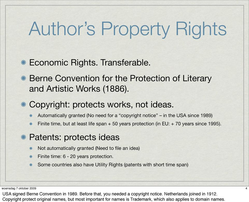 Patents: protects ideas Not automatically granted (Need to file an idea) Finite time: 6-20 years protection.