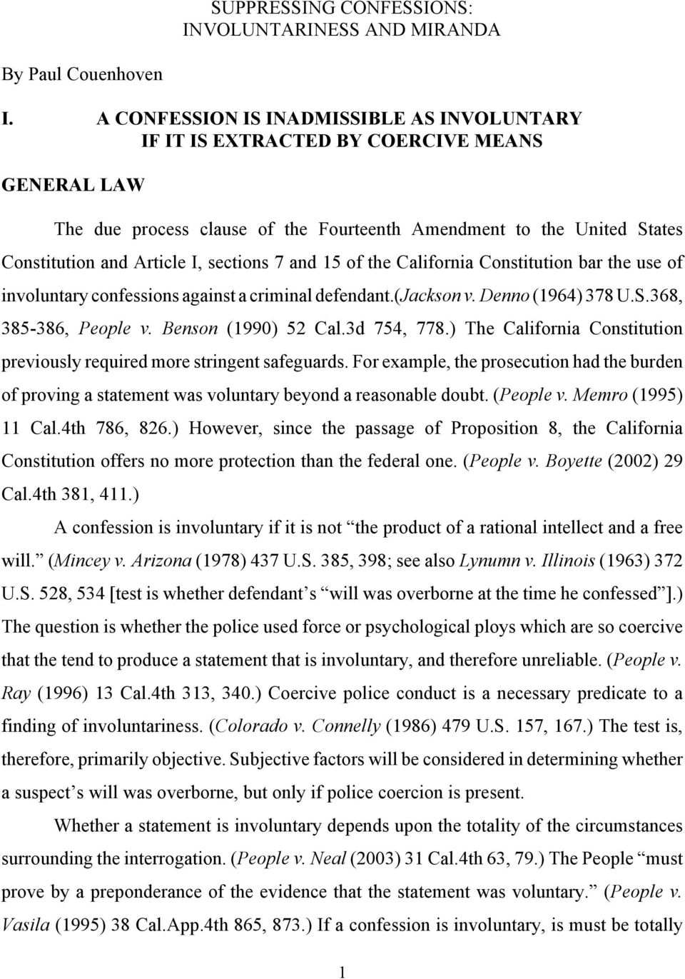 sections 7 and 15 of the California Constitution bar the use of involuntary confessions against a criminal defendant.(jackson v. Denno (1964) 378 U.S.368, 385-386, People v. Benson (1990) 52 Cal.
