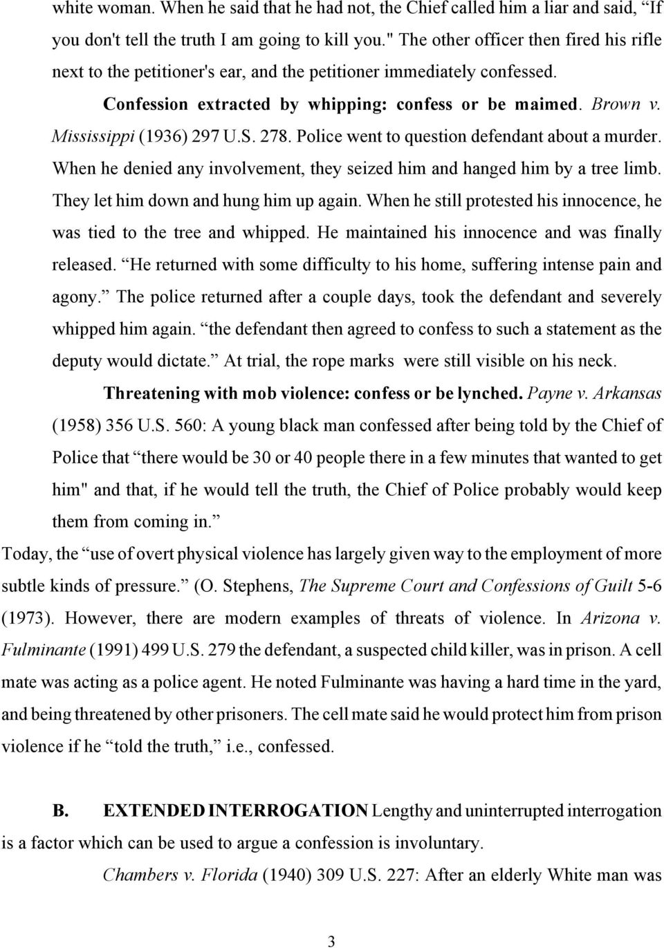 Mississippi (1936) 297 U.S. 278. Police went to question defendant about a murder. When he denied any involvement, they seized him and hanged him by a tree limb.