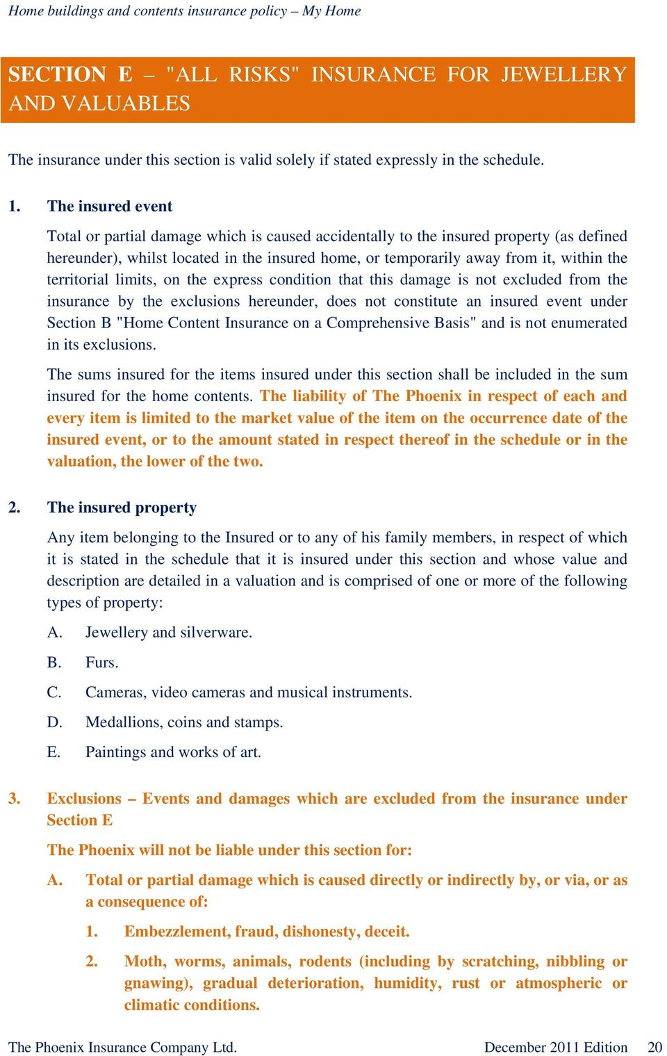"territorial limits, on the express condition that this damage is not excluded from the insurance by the exclusions hereunder, does not constitute an insured event under Section B ""Home Content"