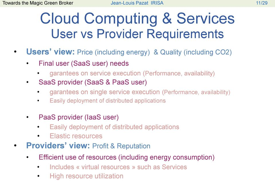 execution (Performance, availability) Easily deployment of distributed applications PaaS provider (IaaS user) Easily deployment of distributed applications Elastic