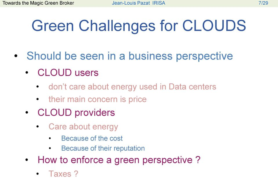used in Data centers their main concern is price CLOUD providers Care about energy