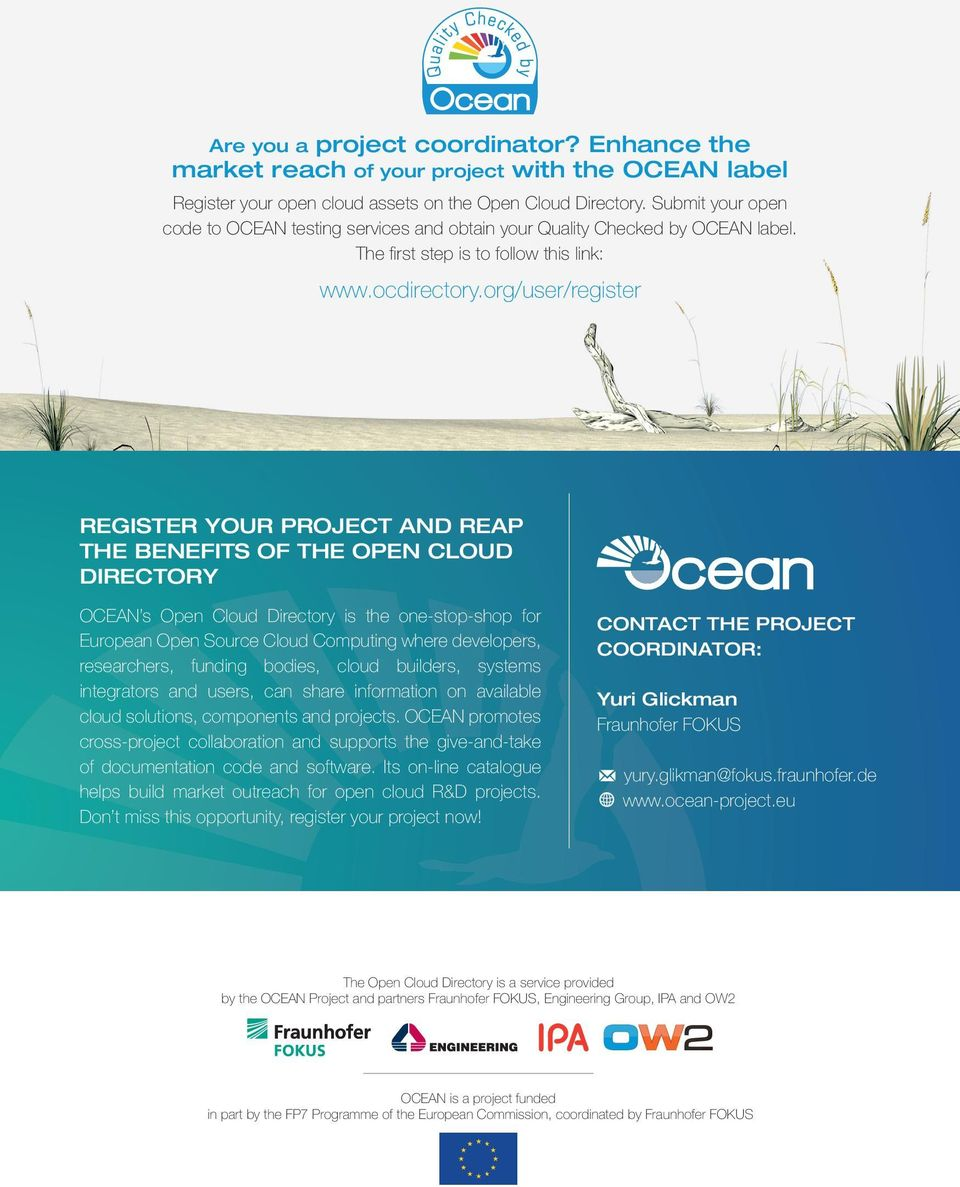 The fi rst step is to follow this link: /user/register REGISTER YOUR PROJECT AND REAP THE BENEFITS OF THE OPEN CLOUD DIRECTORY OCEAN s Open Cloud Directory is the one-stop-shop for European Open