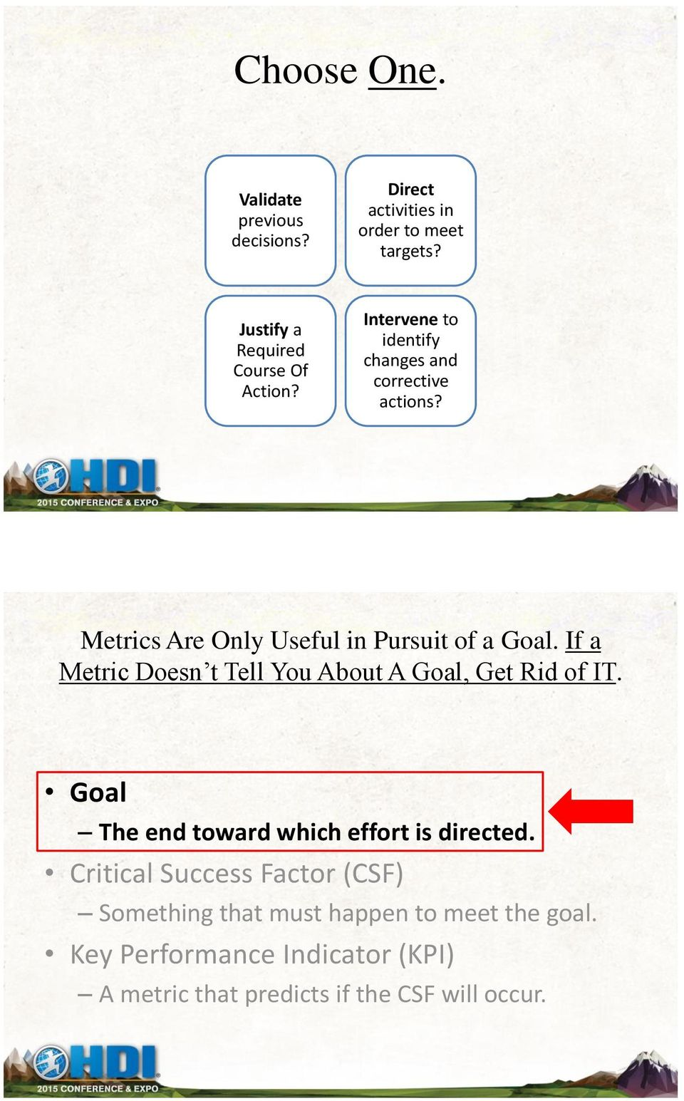 Metrics Are Only Useful in Pursuit of a Goal. If a Metric Doesn t Tell You About A Goal, Get Rid of IT.