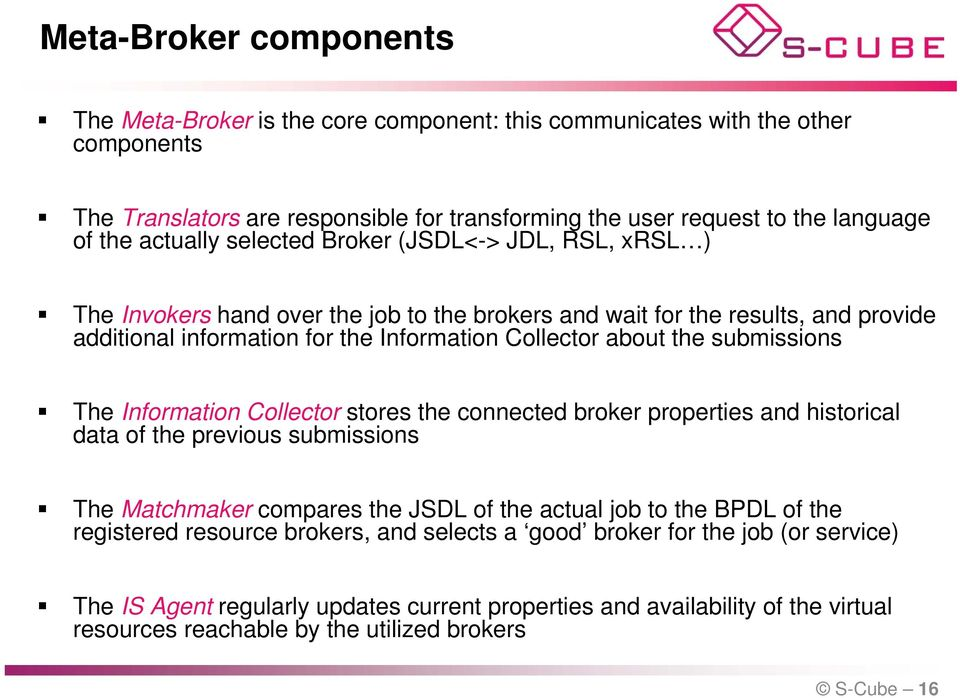submissions The Information Collector stores the connected broker properties and historical data of the previous submissions The Matchmaker compares the JDL of the actual job to the BPDL of the