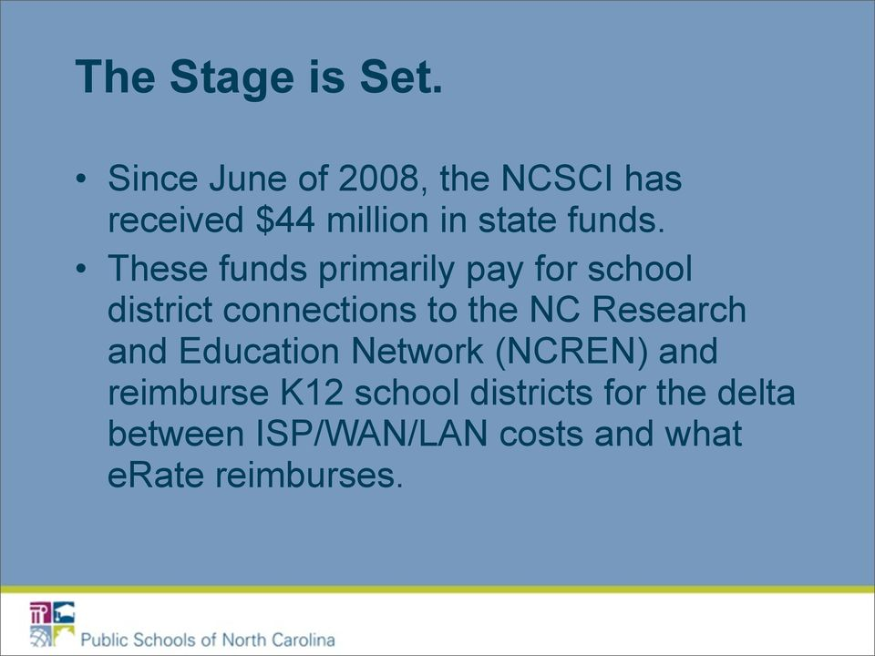 These funds primarily pay for school district connections to the NC