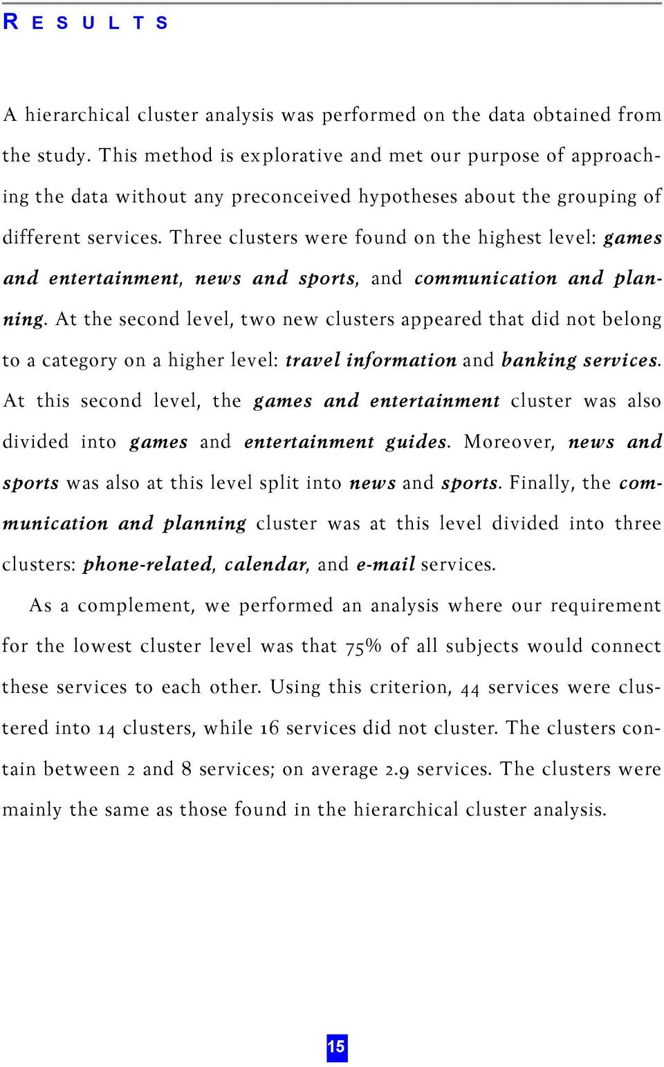 Three clusters were found on the highest level: games and entertainment, news and sports, and communication and planning.