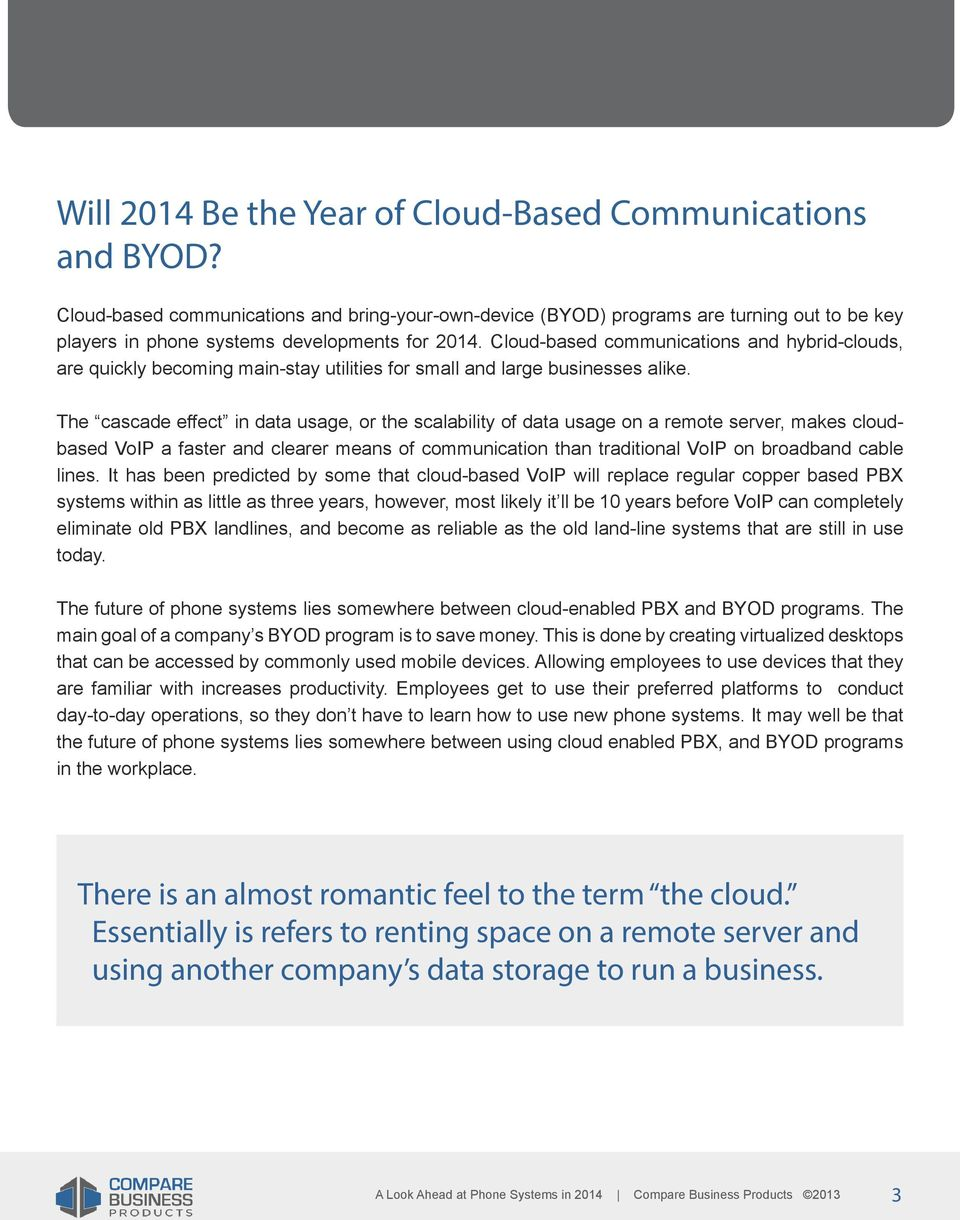 Cloud-based communications and hybrid-clouds, are quickly becoming main-stay utilities for small and large businesses alike.