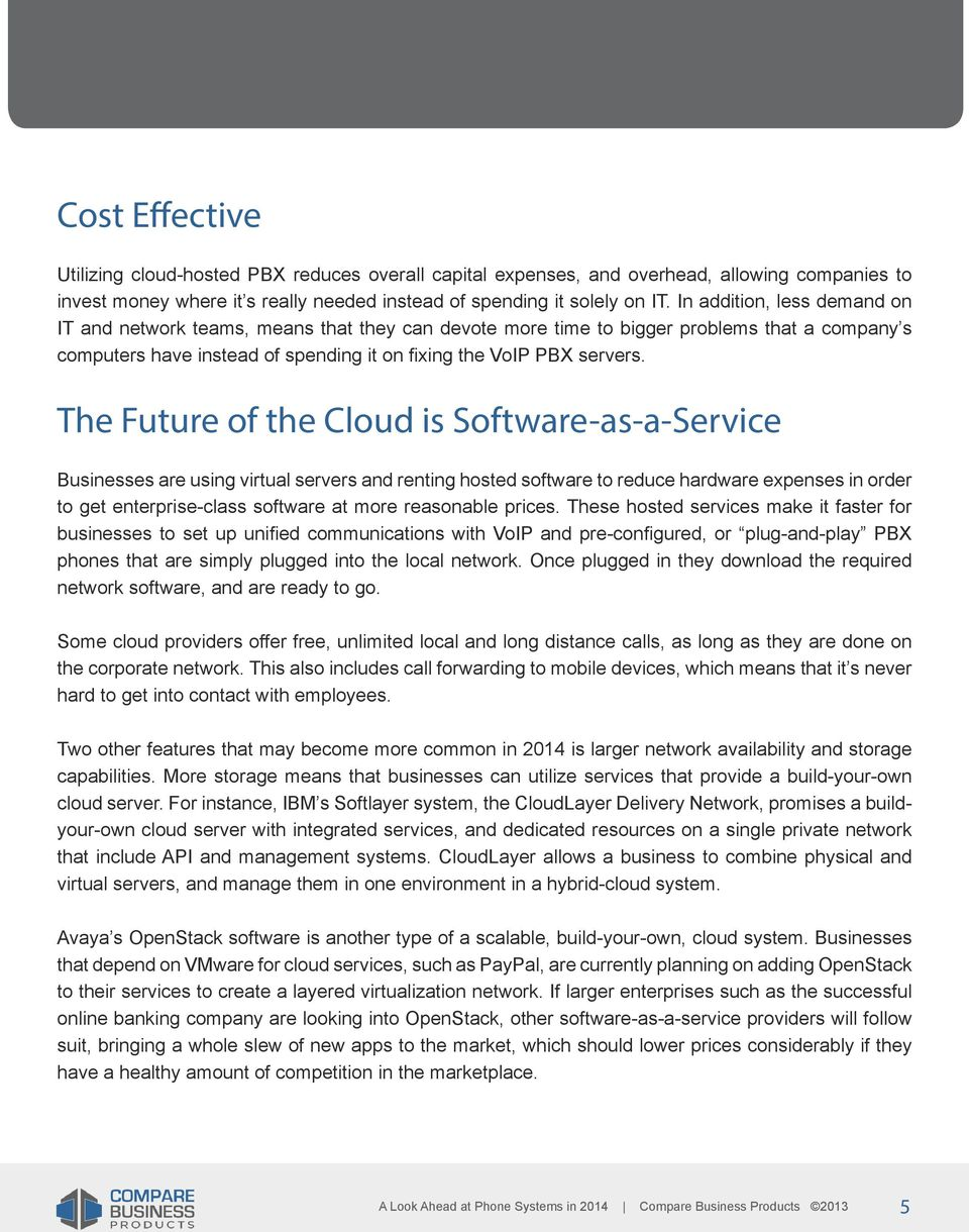 The Future of the Cloud is Software-as-a-Service Businesses are using virtual servers and renting hosted software to reduce hardware expenses in order to get enterprise-class software at more