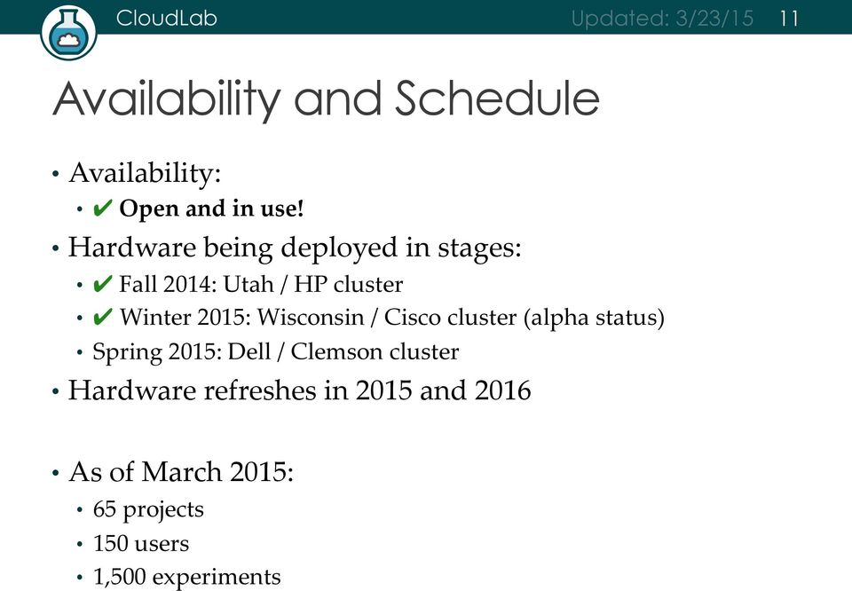 Wisconsin / Cisco cluster (alpha status) Spring 2015: Dell / Clemson cluster