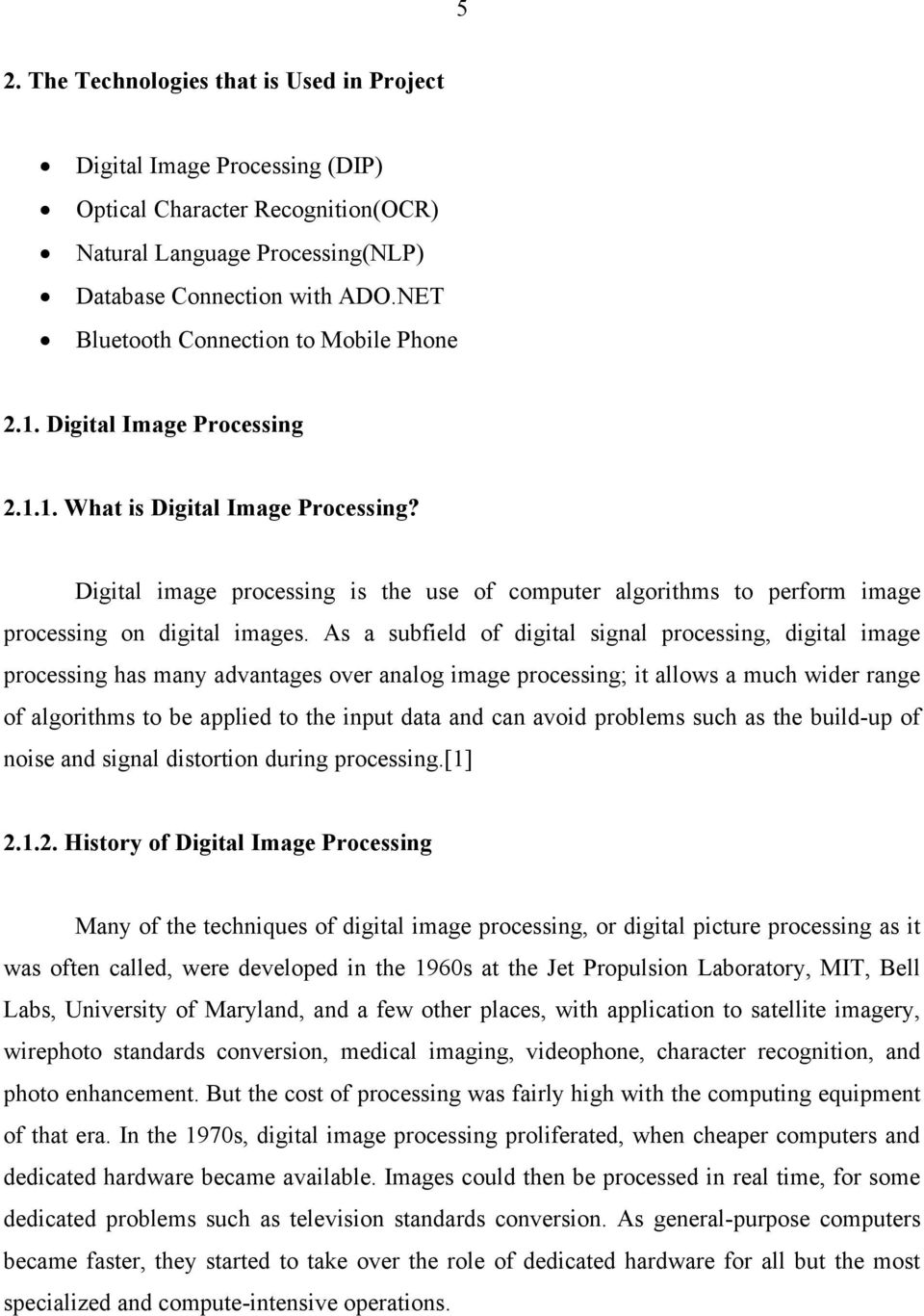 Digital image processing is the use of computer algorithms to perform image processing on digital images.
