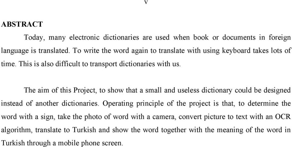 The aim of this Project, to show that a small and useless dictionary could be designed instead of another dictionaries.