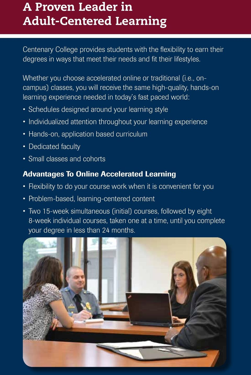 designed around your learning style Individualized attention throughout your learning experience Hands-on, application based curriculum Dedicated faculty Small classes and cohorts Advantages To