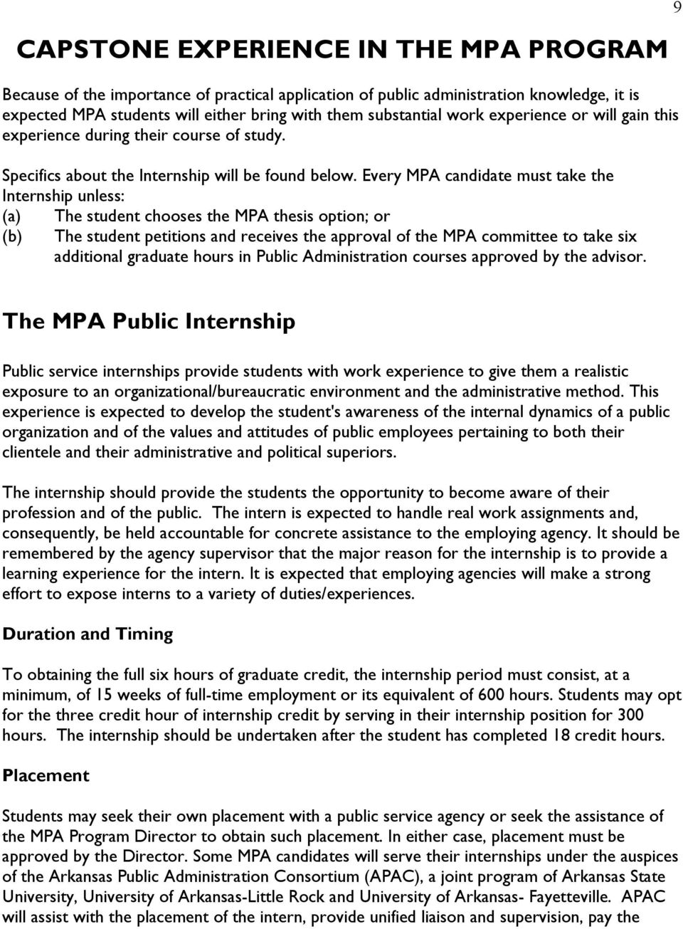 Every MPA candidate must take the Internship unless: (a) The student chooses the MPA thesis option; or (b) The student petitions and receives the approval of the MPA committee to take six additional