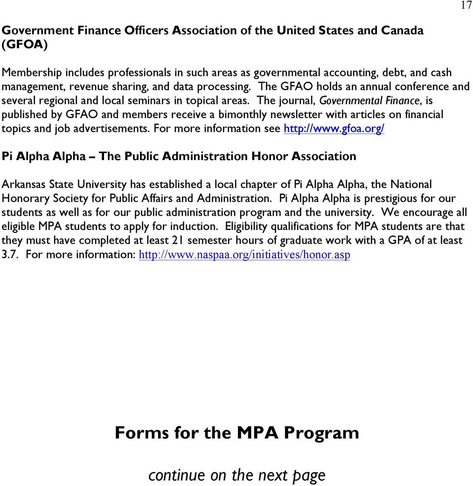 The journal, Governmental Finance, is published by GFAO and members receive a bimonthly newsletter with articles on financial topics and job advertisements. For more information see http://www.gfoa.