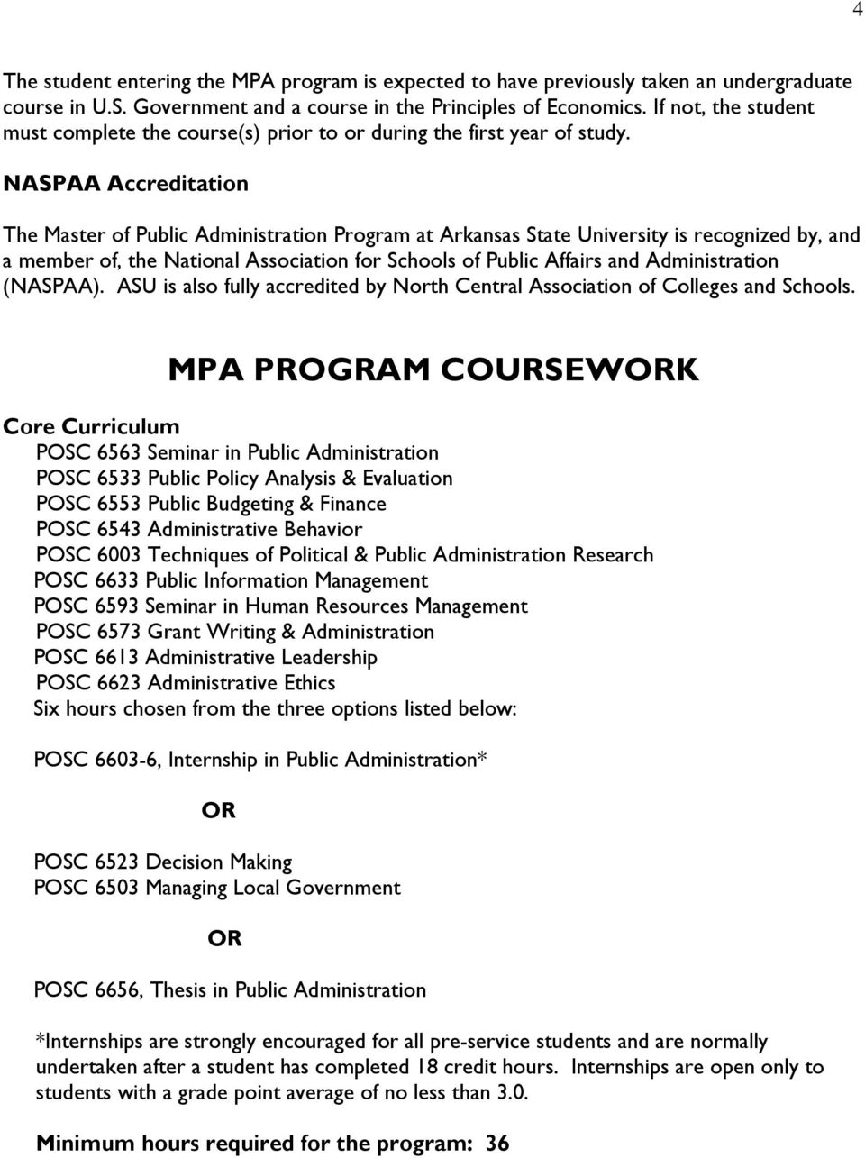NASPAA Accreditation The Master of Public Administration Program at Arkansas State University is recognized by, and a member of, the National Association for Schools of Public Affairs and