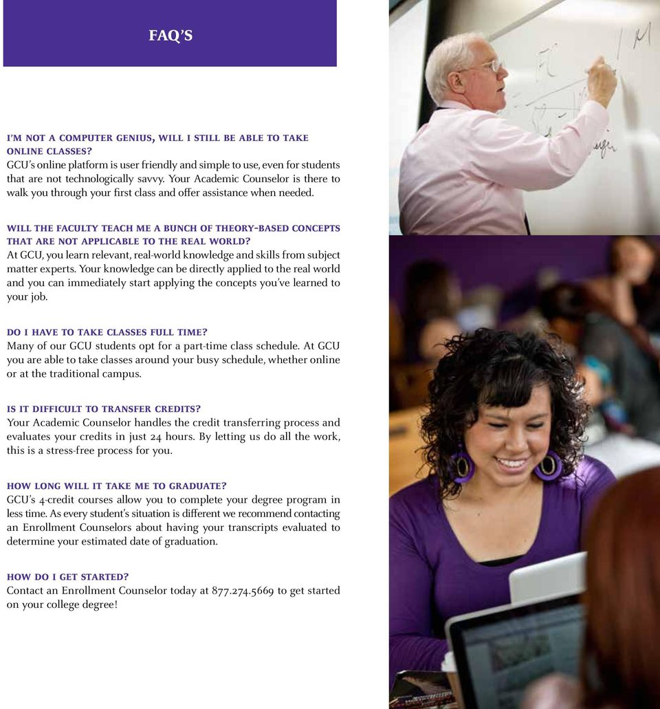 At GCU, you lear relevat, real-world kowledge ad skills from subject matter experts.