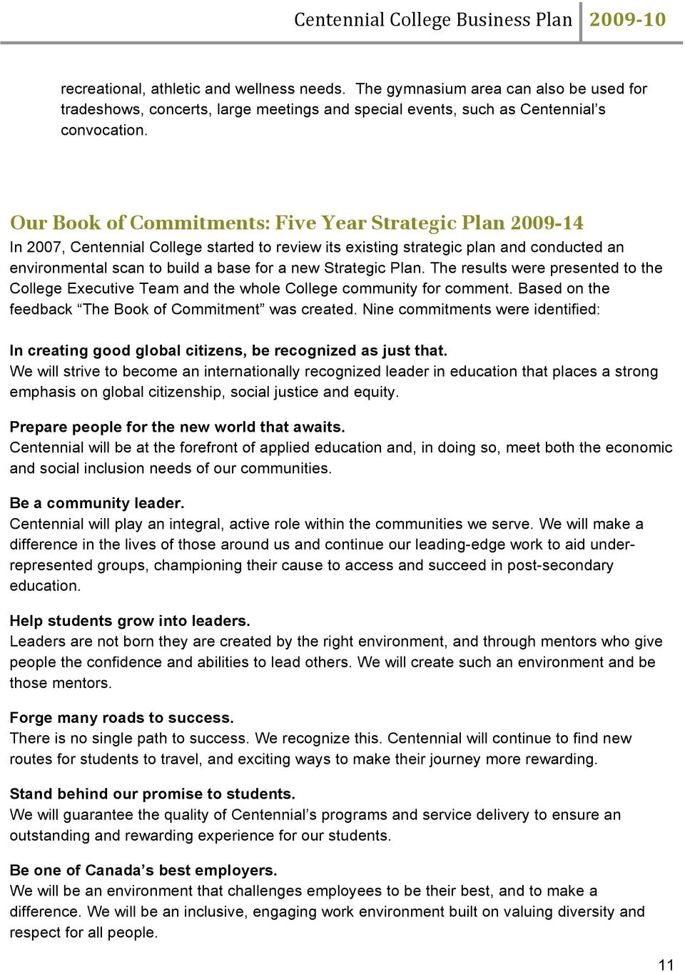 Strategic Plan. The results were presented to the College Executive Team and the whole College community for comment. Based on the feedback The Book of Commitment was created.