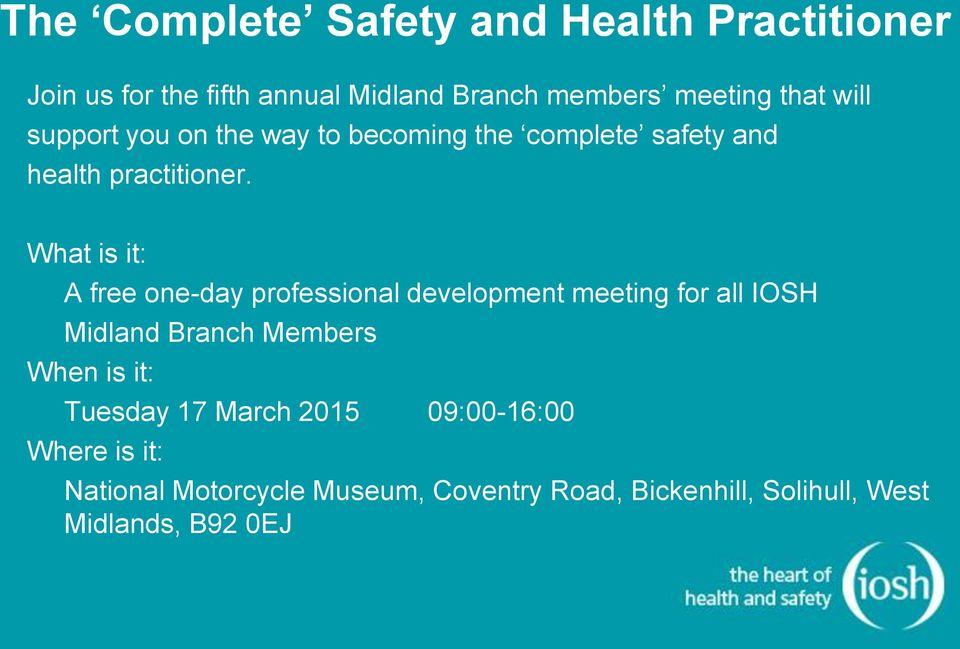 What is it: A free one-day professional development meeting for all IOSH Midland Branch Members When is it: