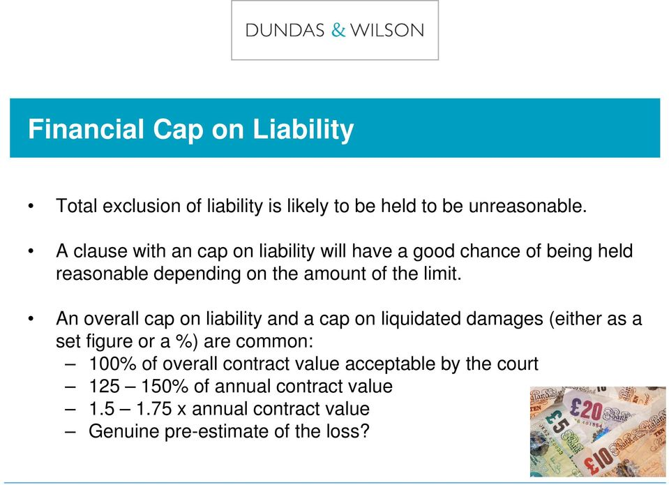 An overall cap on liability and a cap on liquidated damages (either as a set figure or a %) are common: 100% of overall