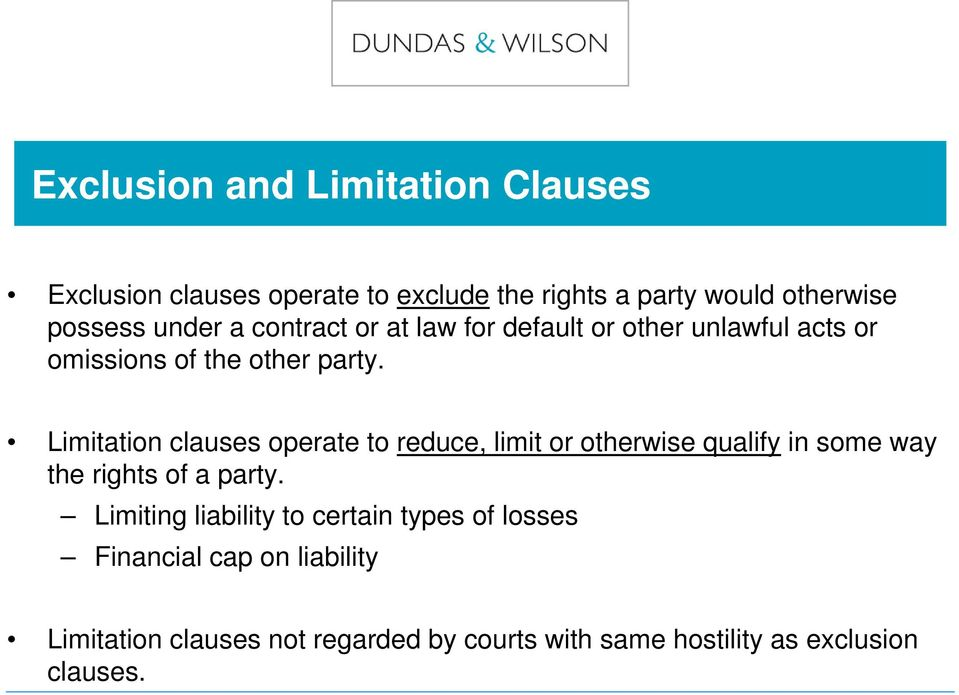 Limitation clauses operate to reduce, limit or otherwise qualify in some way the rights of a party.