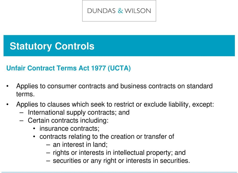 Applies to clauses which seek to restrict or exclude liability, except: International supply contracts; and