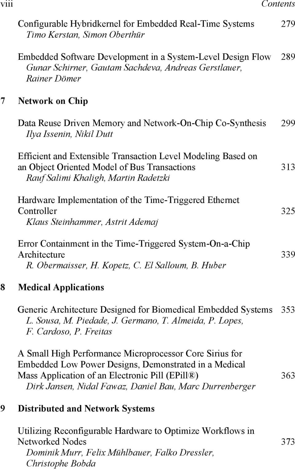 on an Object Oriented Model of Bus Transactions Rauf Salimi Khaligh, Martin Radetzki Hardware Implementation of the Time-Triggered Ethernet Controller Klaus Steinhammer, Astrit Ademaj Error