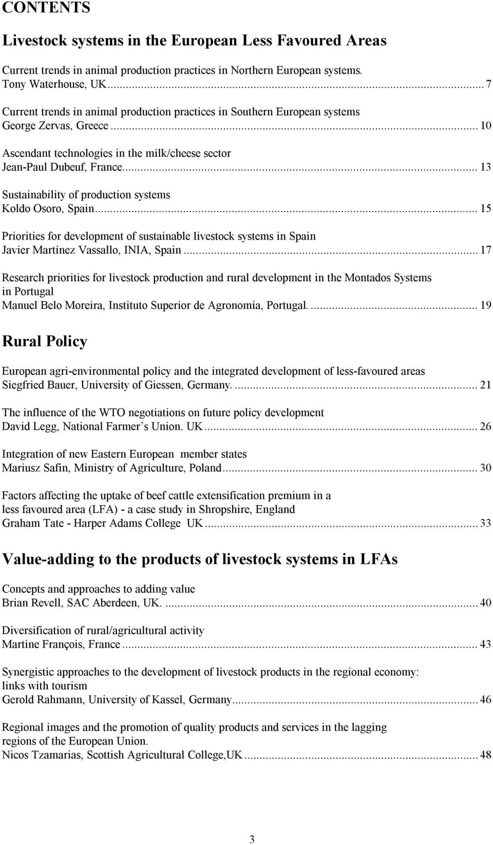 .. 13 Sustainability of production systems Koldo Osoro, Spain... 15 Priorities for development of sustainable livestock systems in Spain Javier Martínez Vassallo, INIA, Spain.
