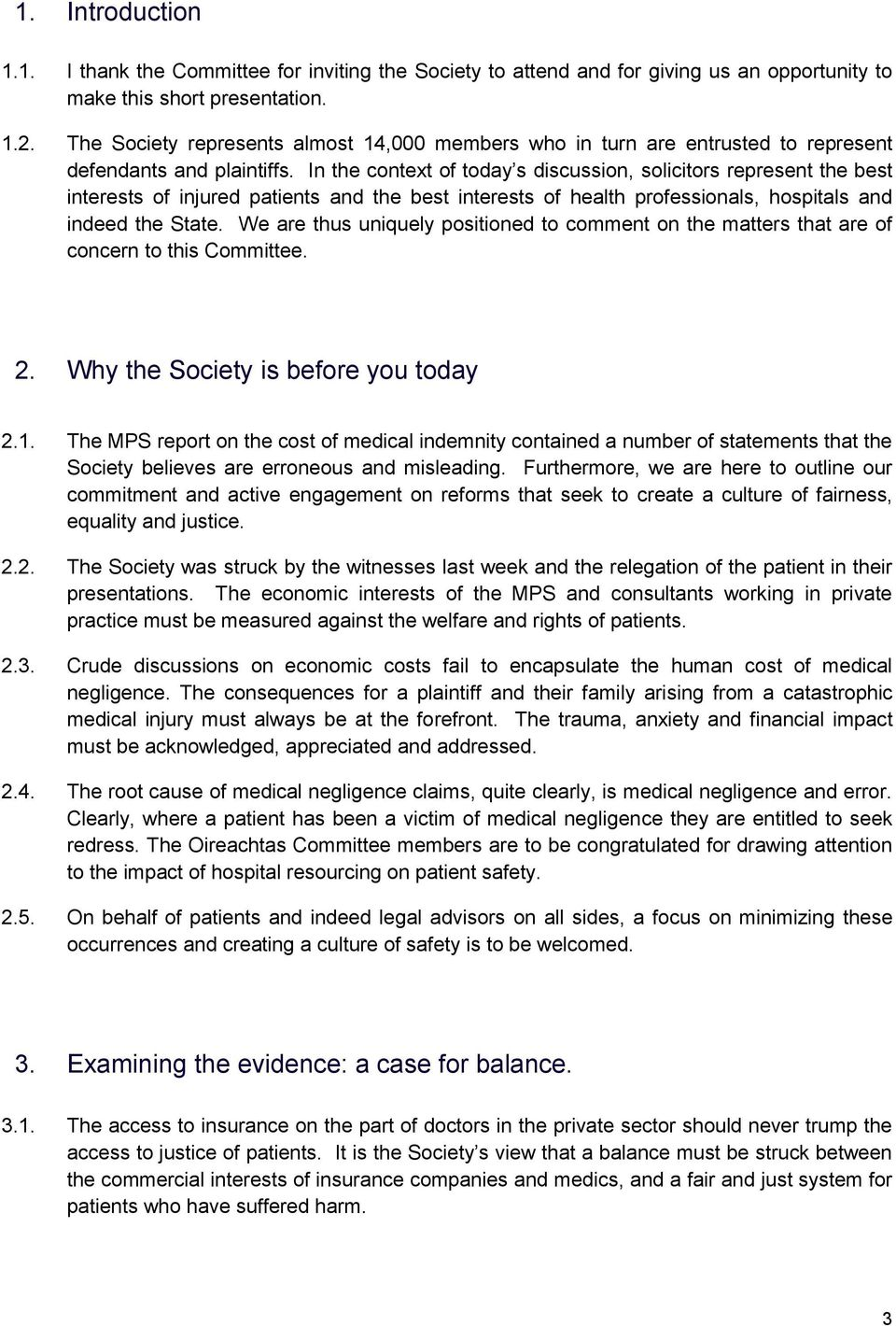 In the context of today s discussion, solicitors represent the best interests of injured patients and the best interests of health professionals, hospitals and indeed the State.