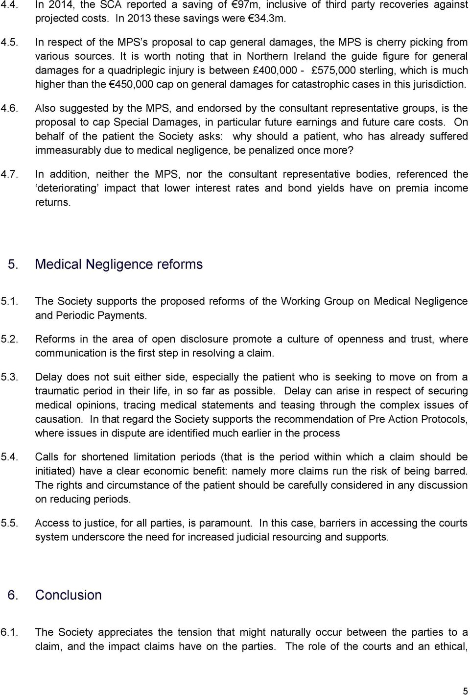 It is worth noting that in Northern Ireland the guide figure for general damages for a quadriplegic injury is between 400,000-575,000 sterling, which is much higher than the 450,000 cap on general