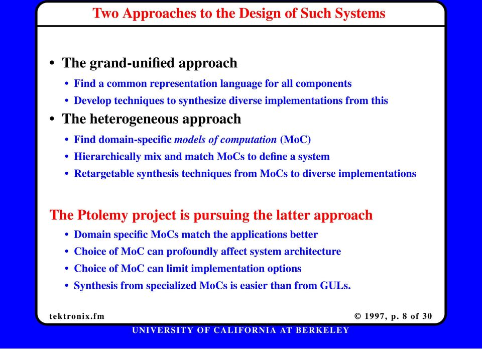 Retargetable synthesis techniques from MoCs to diverse implementations The Ptolemy project is pursuing the latter approach Domain specific MoCs match the applications