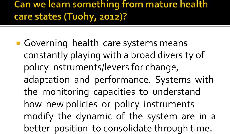 Systems with the monitoring capacities to understand how new policies or policy