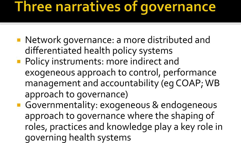accountability (eg COAP; WB approach to governance) Governmentality: exogeneous & endogeneous