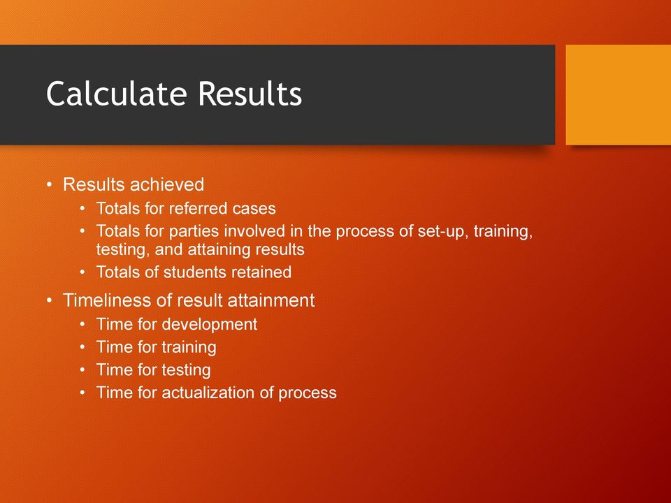 results Totals of students retained Timeliness of result attainment Time for