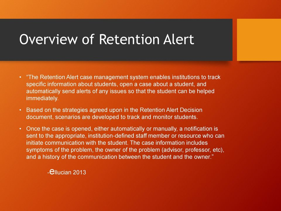 Based on the strategies agreed upon in the Retention Alert Decision document, scenarios are developed to track and monitor students.