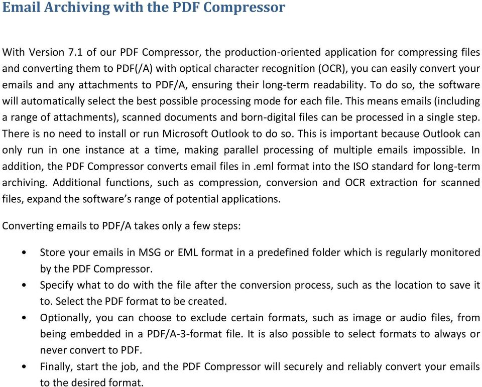 attachments to PDF/A, ensuring their long-term readability. To do so, the software will automatically select the best possible processing mode for each file.