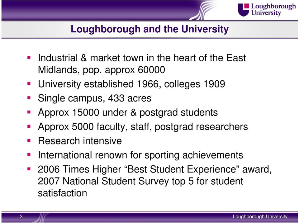 students Approx 5000 faculty, staff, postgrad researchers Research intensive International renown for sporting