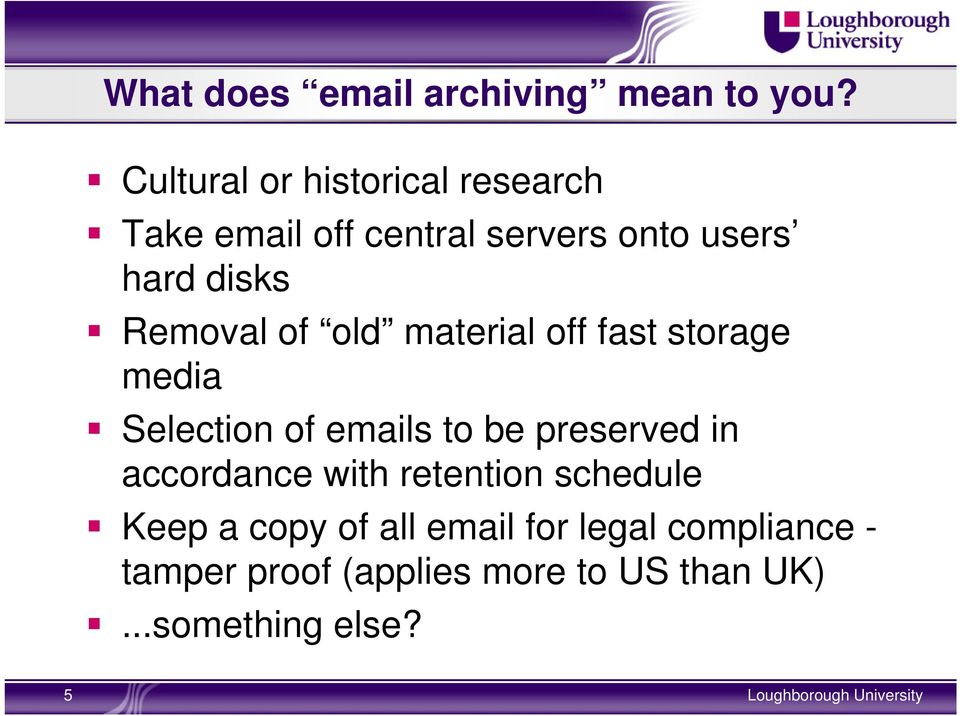 Removal of old material off fast storage media Selection of emails to be preserved in