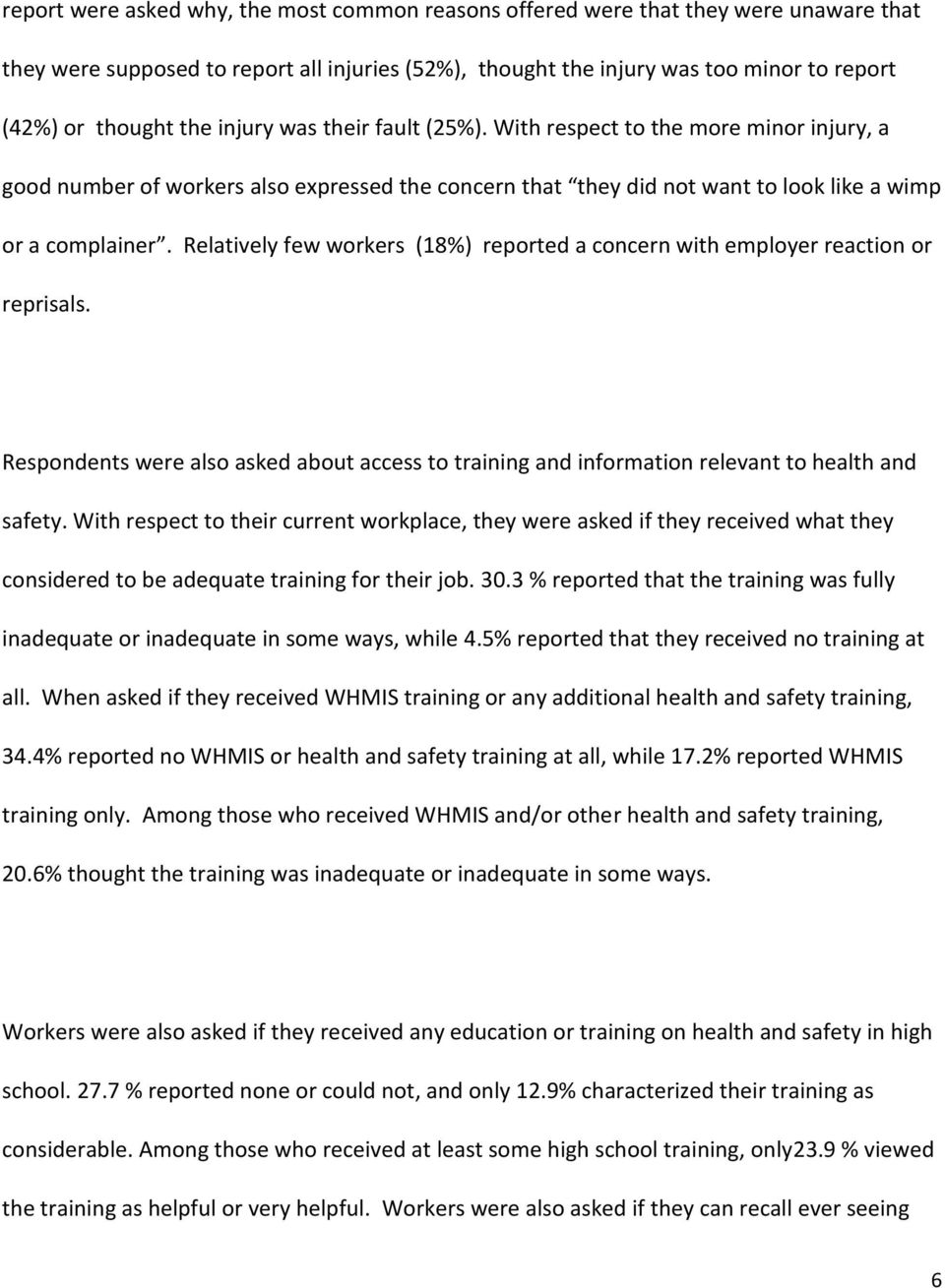 Relatively few workers (18%) reported a concern with employer reaction or reprisals. Respondents were also asked about access to training and information relevant to health and safety.