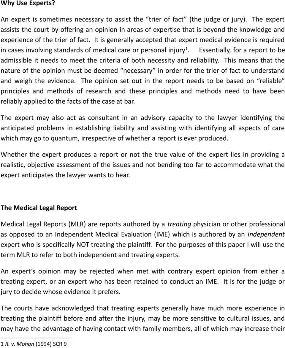 It is generally accepted that expert medical evidence is required in cases involving standards of medical care or personal injury 1.